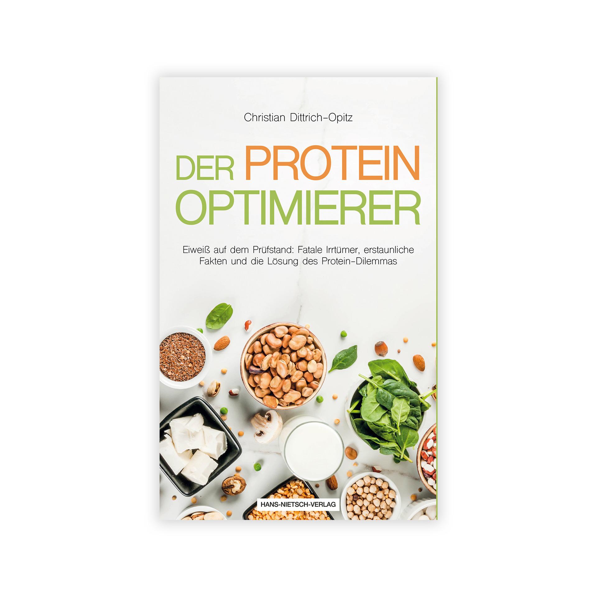 Der Protein Optimierer von Christian Dittrich-Opitz: Klärt Irrtümer zum Thema Proteine und gibt Anregungen zur optimierten Versorgung